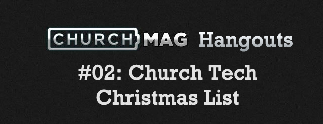 Churchmag Hangouts - 02 Church Tech Christmas List