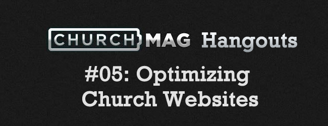 Churchmag Hangouts - 05 Optimizing Church Websites